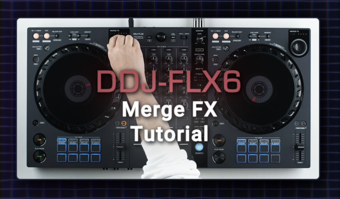 DDJ-FLX6 - Merge FX Tutorial