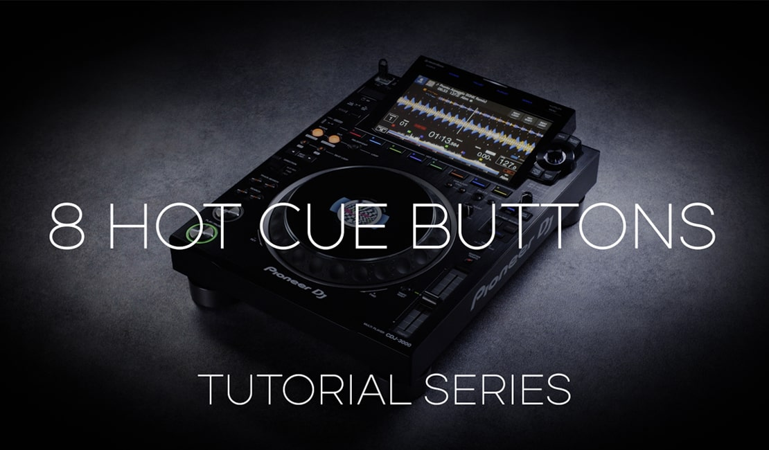 How to use the 8 Hot Cue buttons - CDJ-3000 Tutorial Series