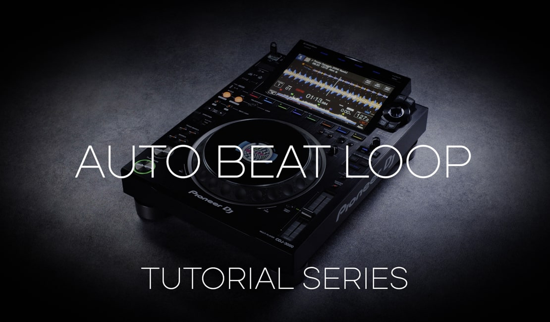 How to use the Auto Beat Loop section - CDJ-3000 Tutorial Series