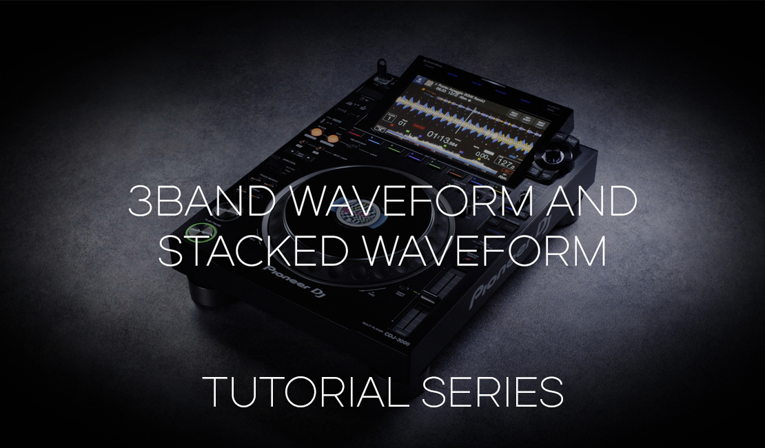 How to use 3Band Waveform and Stacked Waveform - CDJ-3000 Tutorial Series