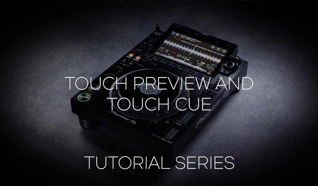 How to use Touch Preview and Touch Cue - CDJ-3000 Tutorial Series